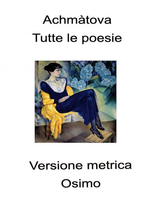 Achmàtova Tutte le poesie Bruno Osimo